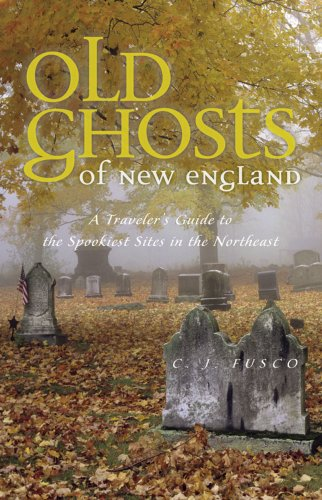 Old Ghosts of New England A Travelers Guide to the Spookiest Sites in the Northeast  2009 9780881508208 Front Cover