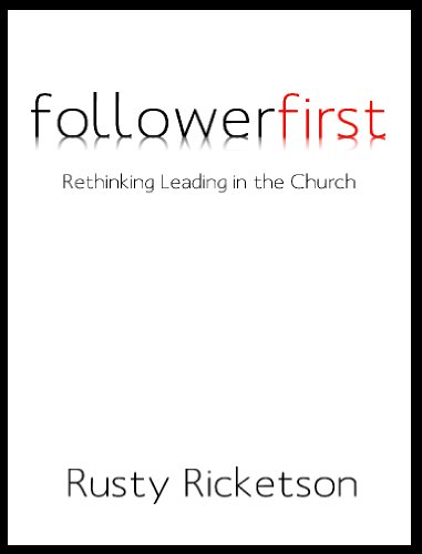 Follower First Rethinking Leading in the Church  2009 9780982533208 Front Cover
