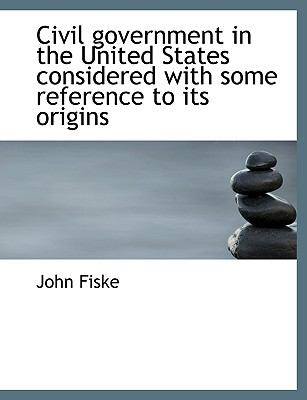Civil Government in the United States Considered with Some Reference to Its Origins  N/A 9781115659208 Front Cover