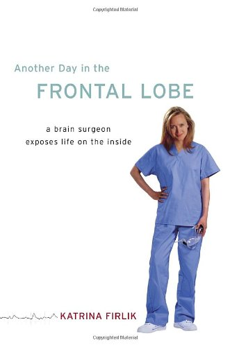 Another Day in the Frontal Lobe A Brain Surgeon Exposes Life on the Inside  2006 (Annotated) edition cover