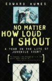 No Matter How Loud I Shout: A Year in the Life of Juvenile Court  2008 edition cover