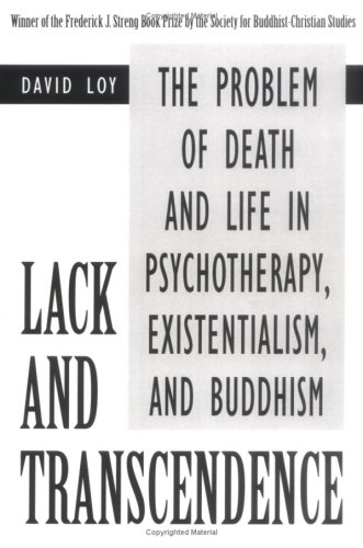 Lack and Transcendence The Problem of Death and Life in Psychotherapy, Existentialism, and Buddhism  2000 edition cover
