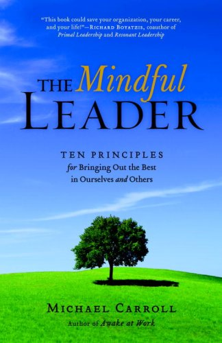 Mindful Leader Ten Principles for Bringing Out the Best in Ourselves and Others  2008 edition cover