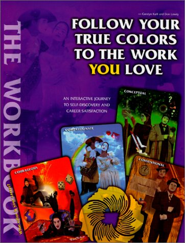 Follow Your True Colors to the Work You Love : An Interactive Journey to Self-Discovery and Career Satisfaction 1st 1999 (Workbook) edition cover