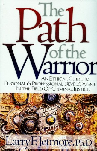 Path of the Warrior An Ethical Guide to Personal and Professional Development in the Field of Criminal Justice 2nd 2005 9781932777208 Front Cover
