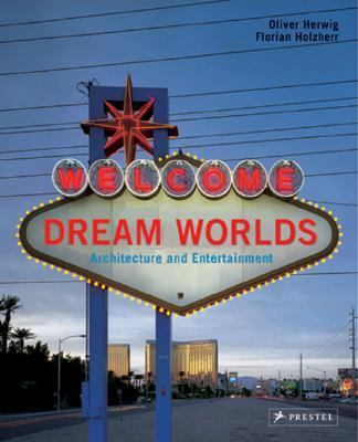 Dream Worlds Architecture and Entertainment  2006 9783791332208 Front Cover