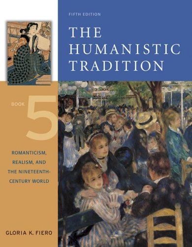 Humanistic Tradition Romanticism, Realism, and the Nineteenth-Century World 5th 2007 edition cover