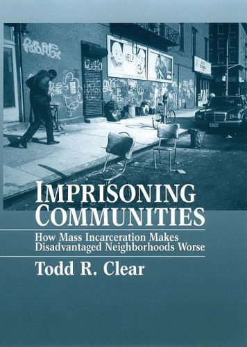Imprisoning Communities How Mass Incarceration Makes Disadvantaged Neighborhoods Worse  2009 edition cover
