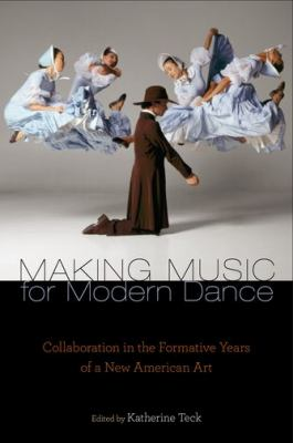 Making Music for Modern Dance Collaboration in the Formative Years of a New American Art  2011 edition cover
