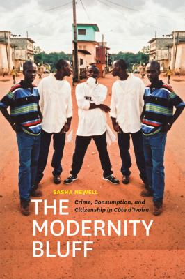 Modernity Bluff Crime, Consumption, and Citizenship in Cote d'Ivoire  2012 edition cover