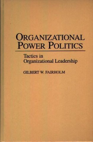 Organizational Power Politics Tactics in Organizational Leadership  1993 9780275944209 Front Cover