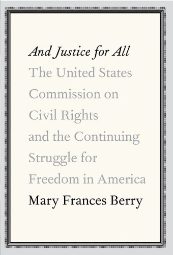 And Justice for All The United States Commission on Civil Rights and the Continuing Struggle for Freedom in America  2009 9780307263209 Front Cover