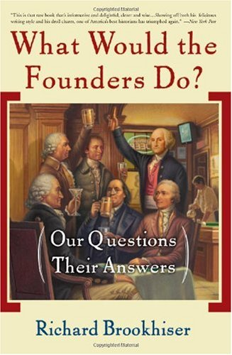 What Would the Founders Do? Our Questions, Their Answers N/A 9780465008209 Front Cover