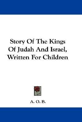 Story of the Kings of Judah and Israel, Written for Children N/A 9780548383209 Front Cover