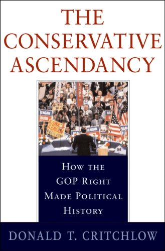 Conservative Ascendancy How the GOP Right Made Political History  2007 edition cover