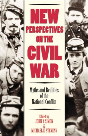 New Perspectives on the Civil War Myths and Realities of the National Conflict N/A 9780742521209 Front Cover