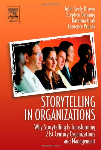 Storytelling in Organizations Why Storytelling Is Transforming 21st Century Organizations and Management  2004 edition cover