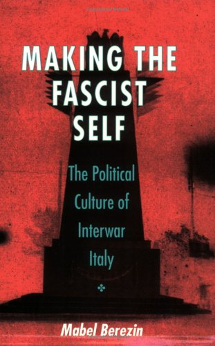 Making the Fascist Self The Political Culture of Interwar Italy  1997 edition cover