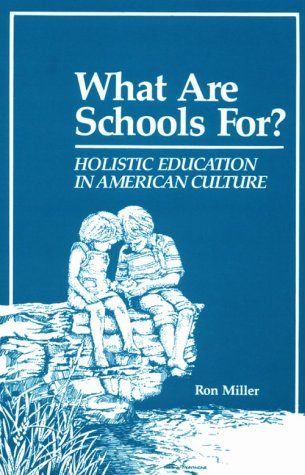 What Are Schools For? Holistic Education in American Culture 3rd 1997 (Revised) 9780962723209 Front Cover