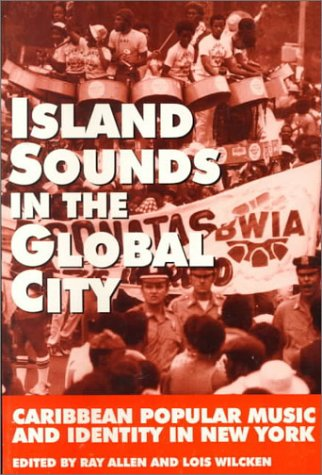 Island Sounds in the Global City Caribbean Popular Music and Identity in New York N/A 9780966147209 Front Cover