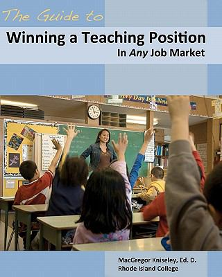 Guide to Winning a Teaching Position in Any Job Market   2011 9780983443209 Front Cover