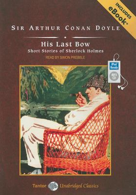 His Last Bow: Short Stories of Sherlock Holmes  2010 9781400165209 Front Cover