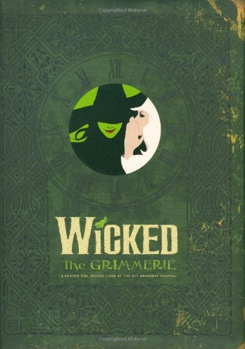 Wicked The Grimmerie, a Behind-the-Scenes Look at the Hit Broadway Musical  2005 9781401308209 Front Cover