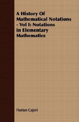 History of Mathematical Notations - Notations in Elementary Mathematics N/A 9781406709209 Front Cover