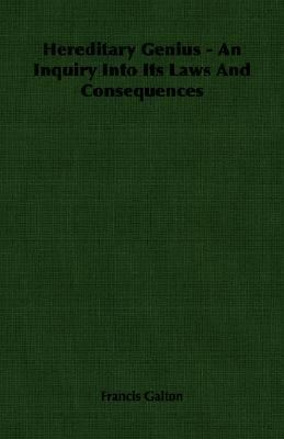Hereditary Genius - an Inquiry into Its Laws and Consequences  N/A 9781406767209 Front Cover