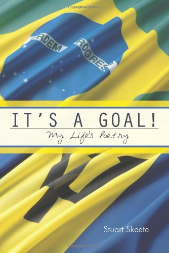 It's a Goal! My Life's Poetry  2013 9781491875209 Front Cover