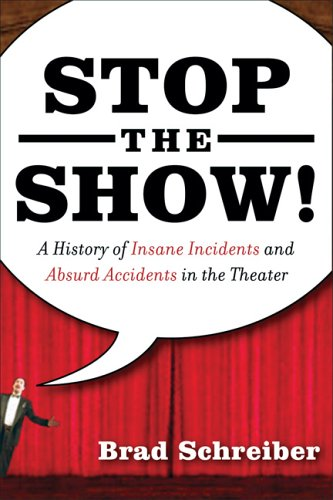 Stop the Show! A History of Insane Incidents and Absurd Accidents in the Theater N/A edition cover