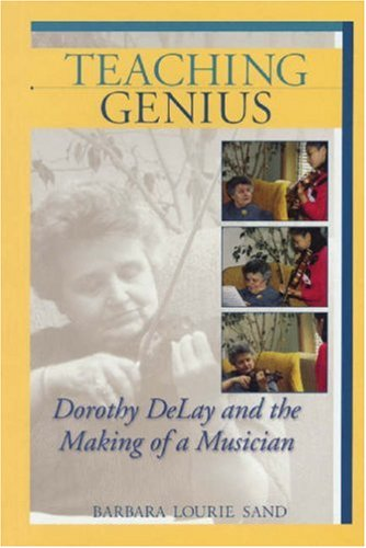 Teaching Genius Dorothy Delay and the Making of a Musician  2005 edition cover