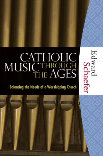 Catholic Music Through the Ages: Balancing the Needs of a Worshipping Church  2008 edition cover