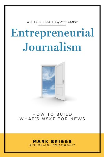 Entrepreneurial Journalism How to Build What's Next for News  2012 (Revised) edition cover