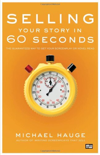 Selling Your Story in 60 Seconds The Guaranteed Way to Get Your Screenplay or Novel Read  2006 9781932907209 Front Cover
