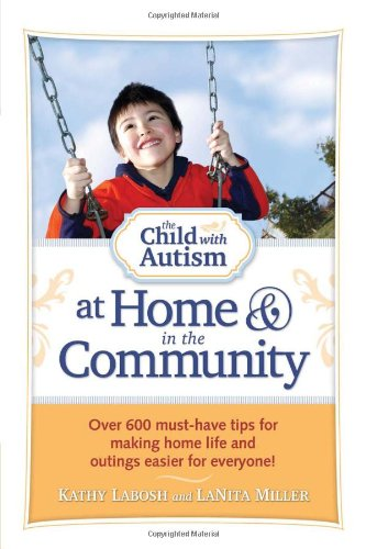 Child with Autism at Home and in the Community Over 600 Must-Have Tips for Making Home Life and Outings Easier for Everyone!  2011 9781935274209 Front Cover