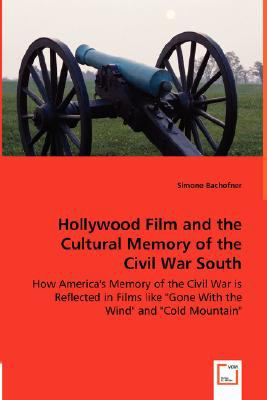 Hollywood Film and the Cultural Memory of the Civil War South  2008 9783836483209 Front Cover