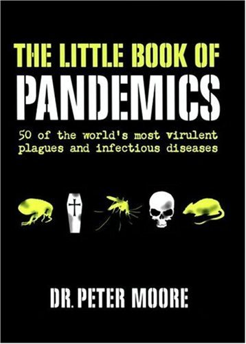 Little Book of Pandemics 50 of the World's Most Virulent Plagues and Infectious Diseases N/A 9780061374210 Front Cover