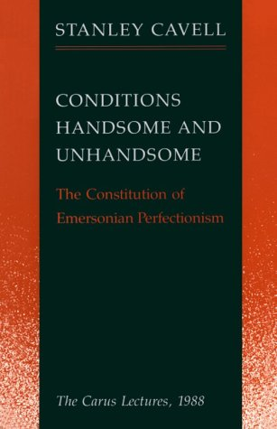 Conditions Handsome and Unhandsome The Constitution of Emersonian Perfectionism - The Carus Lectures 1988  1990 (Reprint) edition cover