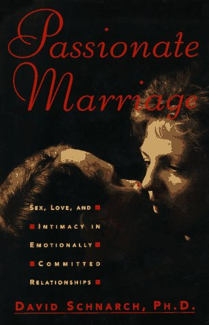 Passionate Marriage Sex, Love, and Intimacy in Emotionally Committed Relationships  1997 edition cover
