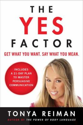 Yes Factor Get What You Want. Say What You Mean - Includes a 21-Day Plan to Master Persuasive Communication N/A edition cover