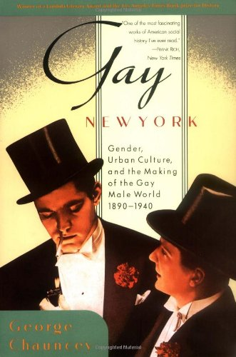 Gay New York Gender, Urban Culture, and the Making of the Gay Male World, 1890-1940 N/A edition cover
