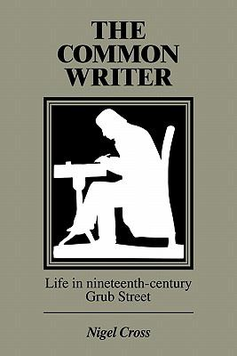 Common Writer Life in Nineteenth-Century Grub Street N/A 9780521357210 Front Cover