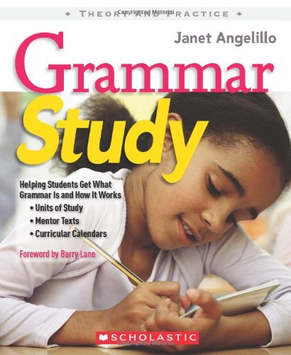 Grammar Study Helping Students Get What Grammar Is and How It Works - Units of Study, Mentor Texts, Curricular Calendars  2008 edition cover