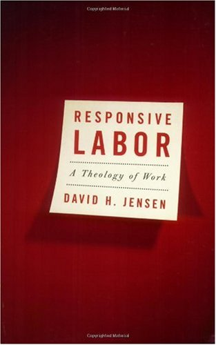 Responsive Labor A Theology of Work  2006 (Annotated) edition cover