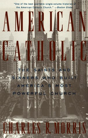 American Catholic The Saints and Sinners Who Built America's Most Powerful Church N/A edition cover