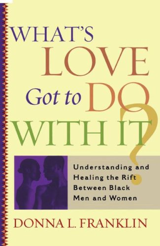 What's Love Got to Do with It? Understanding and Healing the Rift Between Black Men and Women  2001 9780743203210 Front Cover