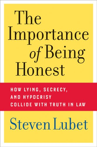 Importance of Being Honest How Lying, Secrecy, and Hypocrisy Collide with Truth in Law  2007 edition cover