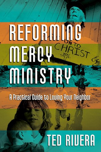 Reforming Mercy Ministry A Practical Guide to Loving Your Neighbor  2014 edition cover