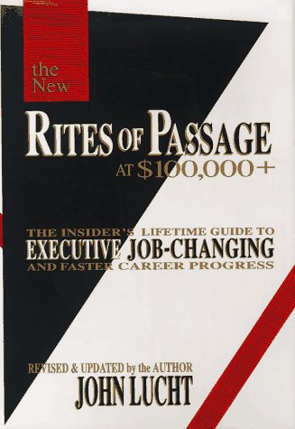 Rites of Passage at 100,000 Dollars Plus The Insider's Lifetime Guide to Executive Job-Changing and Faster Career Progress  1997 (Revised) edition cover